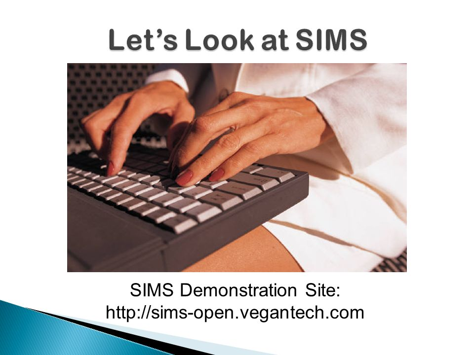 SIMS Demonstration Site: http://sims-open.vegantech.com