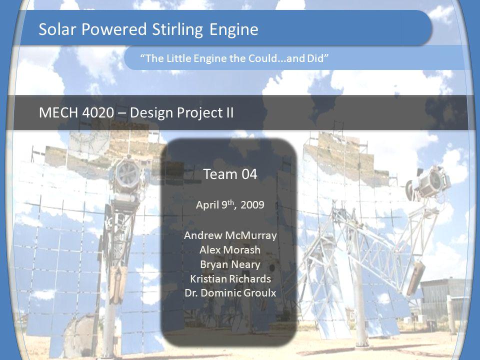 MECH 4020 – Design Project II Team 04 April 9 th, 2009 Andrew McMurray Alex Morash Bryan Neary Kristian Richards Dr. Dominic Groulx Solar Powered Stir
