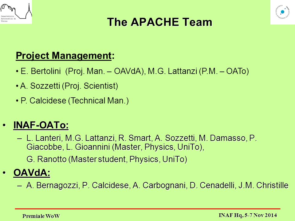 Premiale WoW INAF Hq, 5-7 Nov 2014 The APACHE Team INAF-OATo:INAF-OATo: –L.