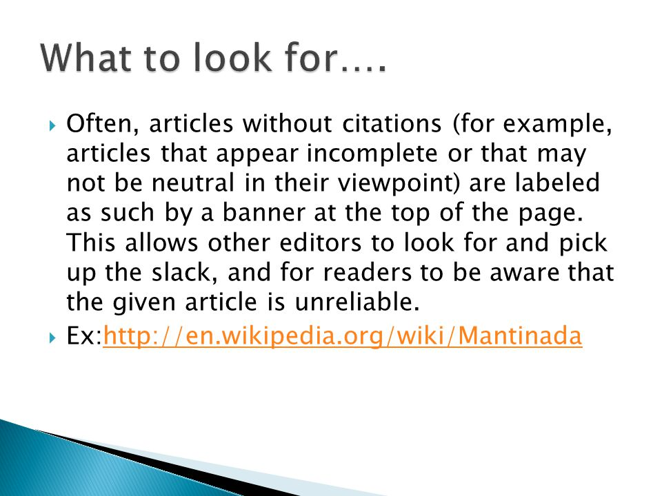  Often, articles without citations (for example, articles that appear incomplete or that may not be neutral in their viewpoint) are labeled as such by a banner at the top of the page.