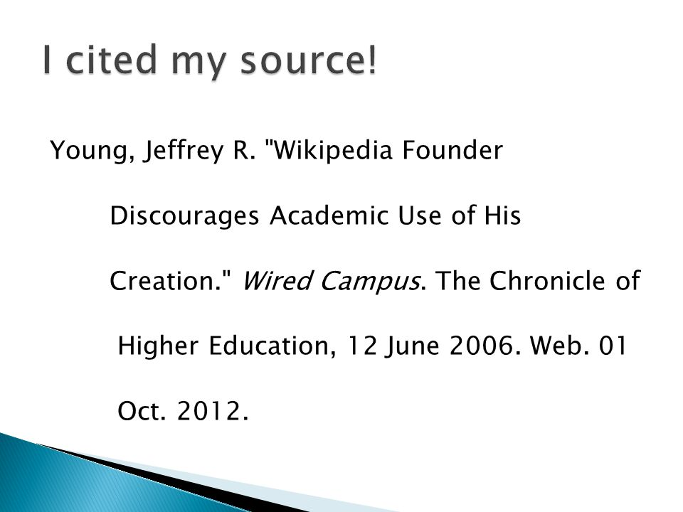 Young, Jeffrey R. Wikipedia Founder Discourages Academic Use of His Creation. Wired Campus.