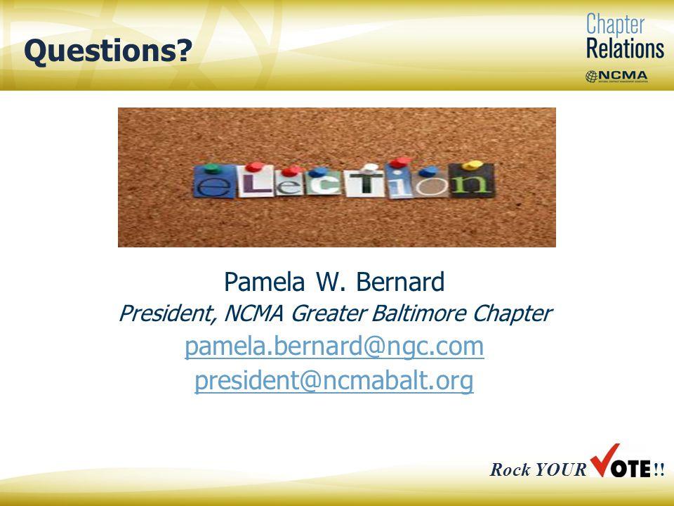 Pamela W. Bernard President, NCMA Greater Baltimore Chapter pamela.bernard@ngc.com president@ncmabalt.org Questions? Rock YOUR!!