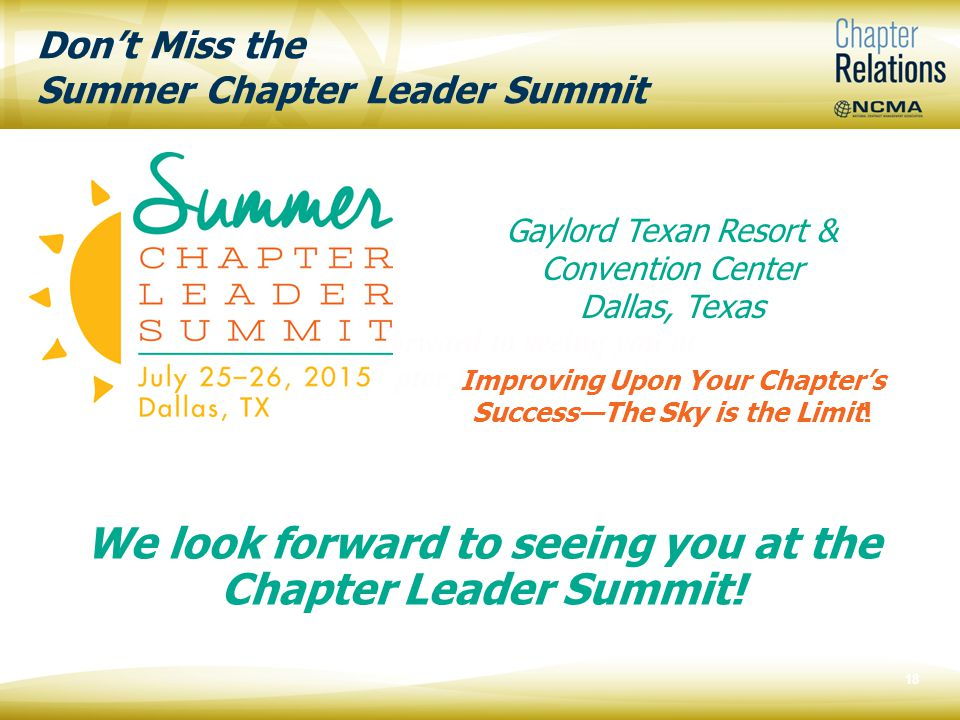 Don't Miss the Summer Chapter Leader Summit 18 We look forward to seeing you at the Chapter Leader Summit.