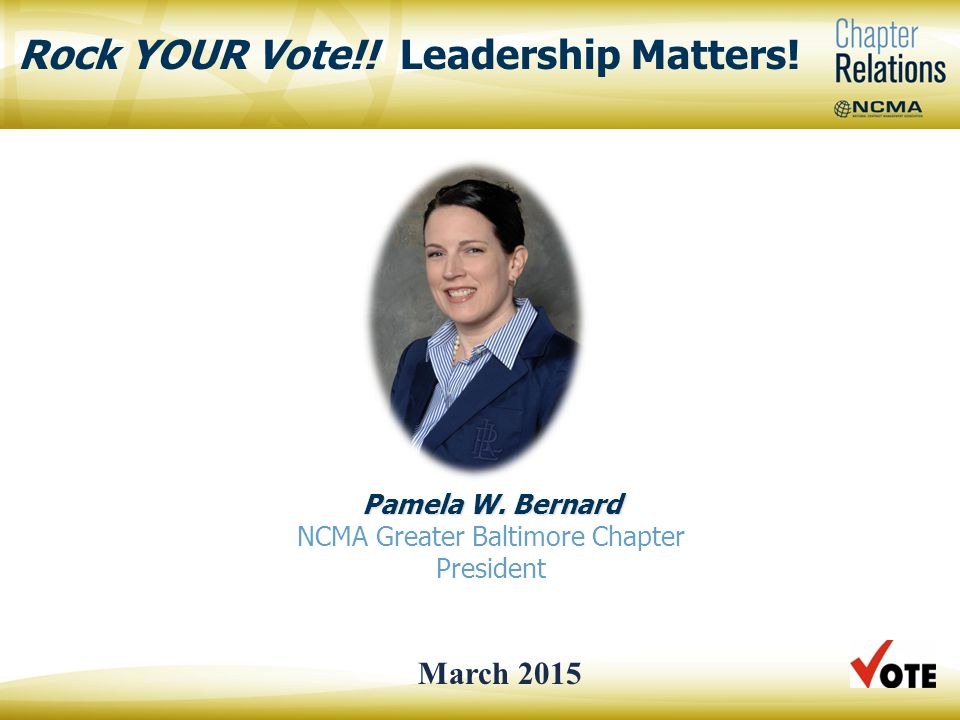 Pamela W. Bernard Pamela W. Bernard NCMA Greater Baltimore Chapter President Rock YOUR Vote!.