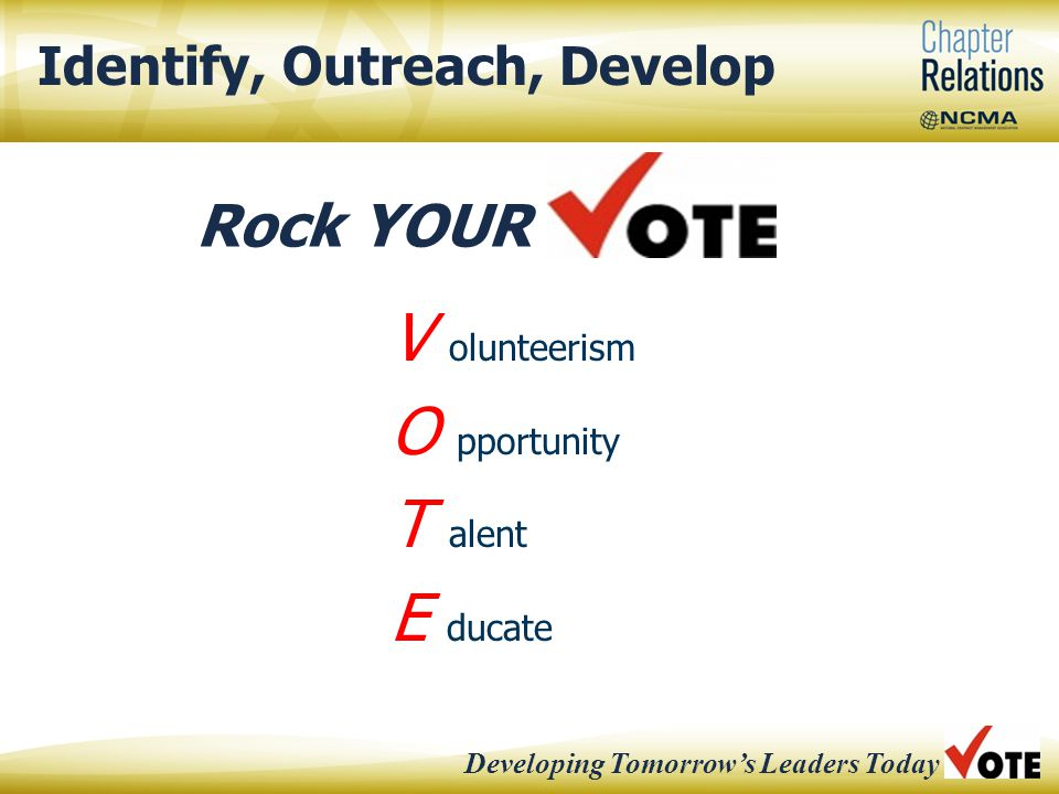 Identify, Outreach, Develop V olunteerism O pportunity T alent E ducate 4 Developing Tomorrow's Leaders Today Rock YOUR