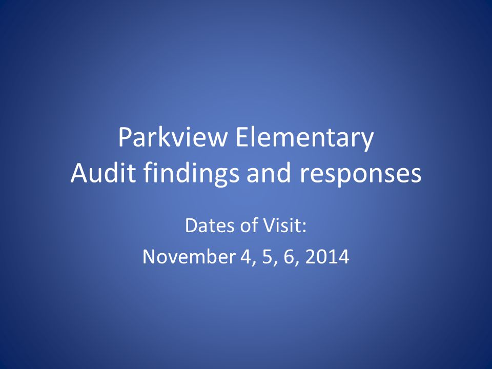 Parkview Elementary Audit findings and responses Dates of Visit: November 4, 5, 6, 2014