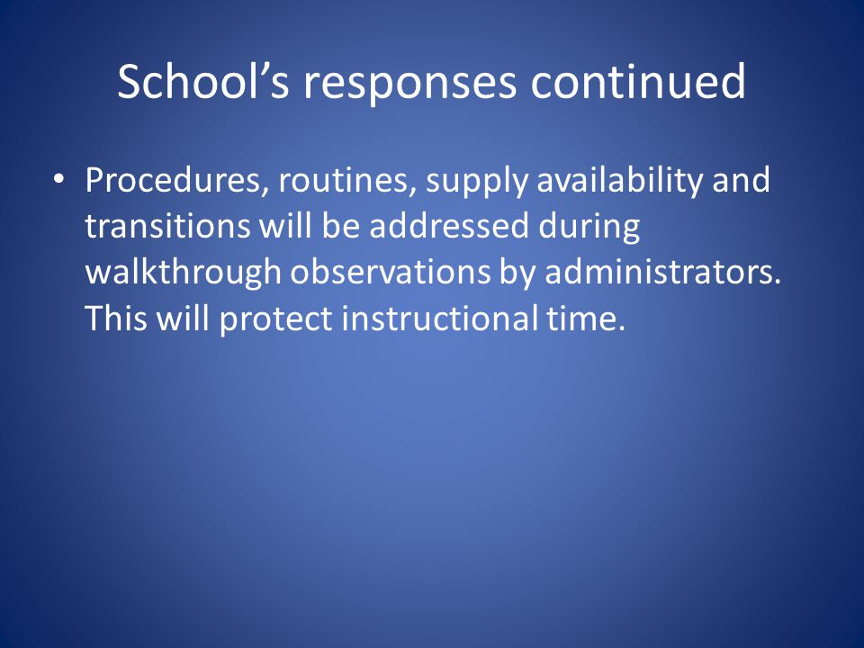 School's responses continued Procedures, routines, supply availability and transitions will be addressed during walkthrough observations by administrators.