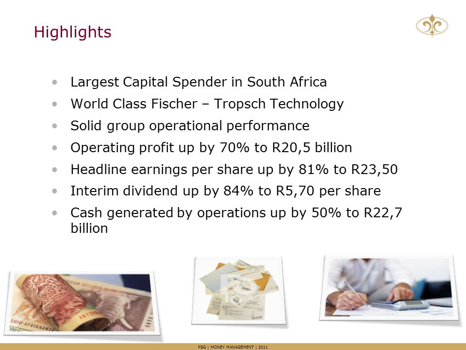 Highlights Largest Capital Spender in South Africa World Class Fischer – Tropsch Technology Solid group operational performance Operating profit up by