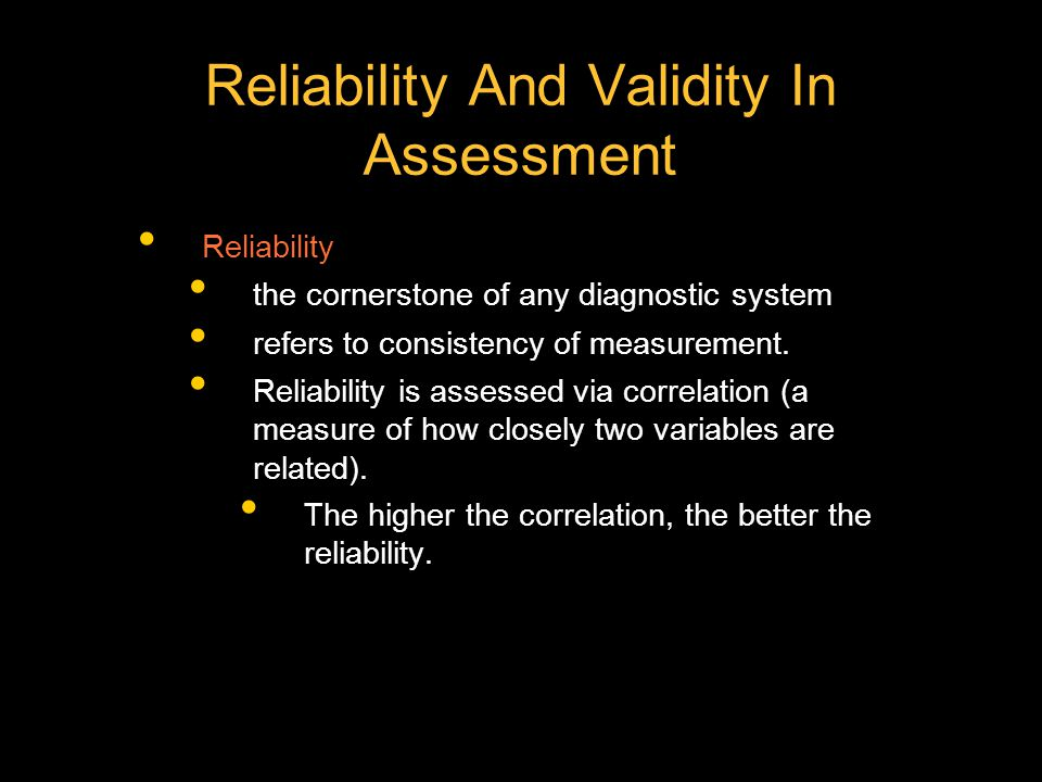 Reliability And Validity In Assessment Reliability the cornerstone of any diagnostic system refers to consistency of measurement. Reliability is asses