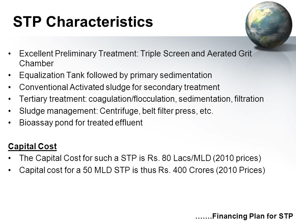 …….Financing Plan for STP STP Characteristics Excellent Preliminary Treatment: Triple Screen and Aerated Grit Chamber Equalization Tank followed by pr