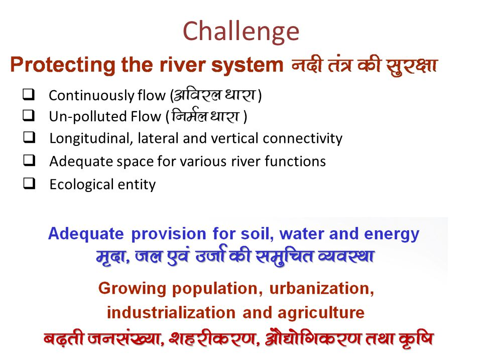 Challenge  Continuously flow ( )  Un-polluted Flow ( ) )  Longitudinal, lateral and vertical connectivity  Adequate space for various river functi