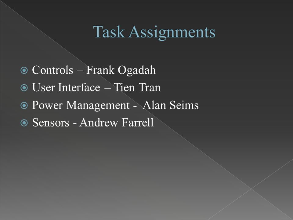  Controls – Frank Ogadah  User Interface – Tien Tran  Power Management - Alan Seims  Sensors - Andrew Farrell