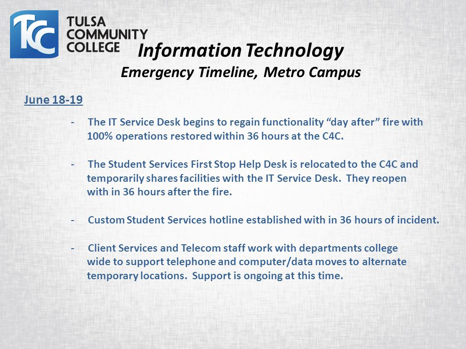 Information Technology Emergency Timeline, Metro Campus June 18-19 - The IT Service Desk begins to regain functionality day after fire with 100% operations restored within 36 hours at the C4C.