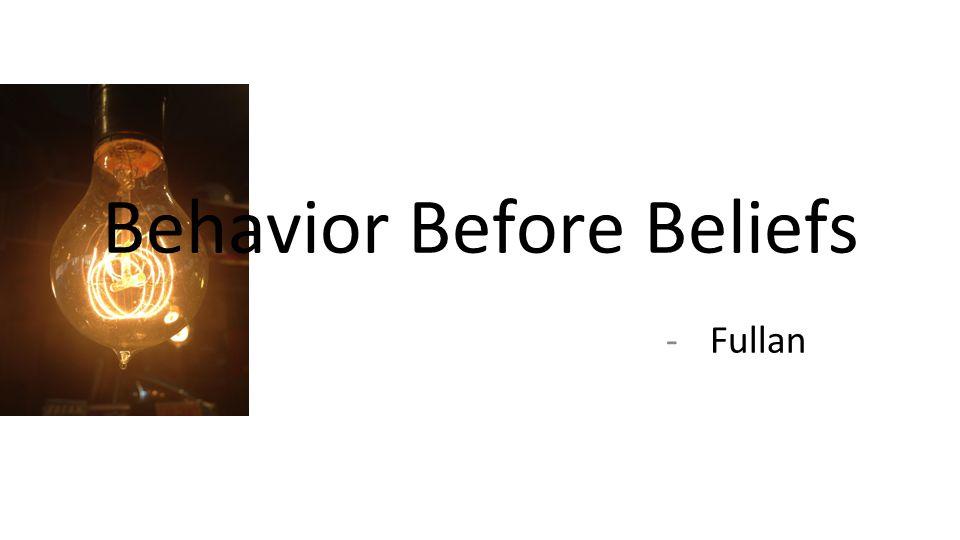 -Fullan Behavior Before Beliefs