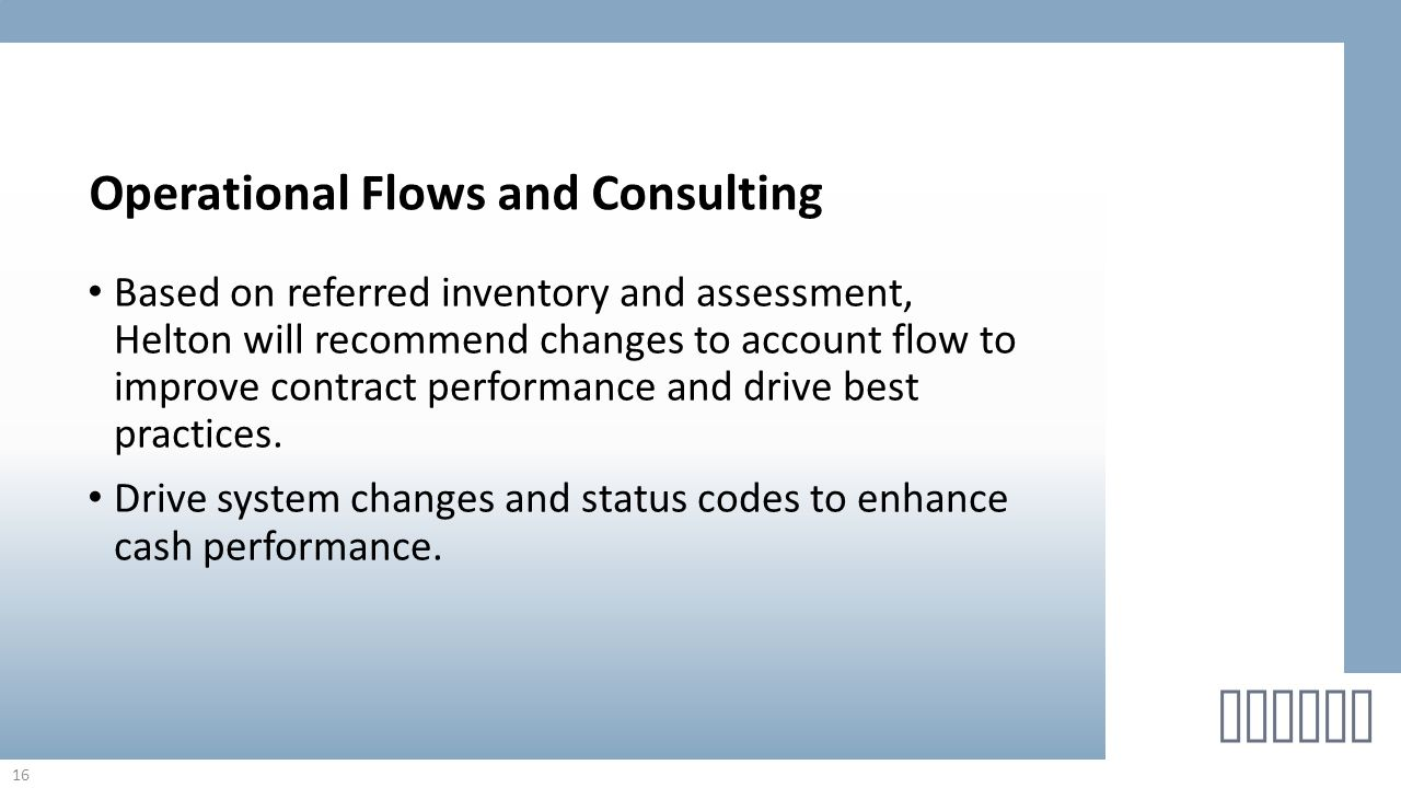 Based on referred inventory and assessment, Helton will recommend changes to account flow to improve contract performance and drive best practices. Dr