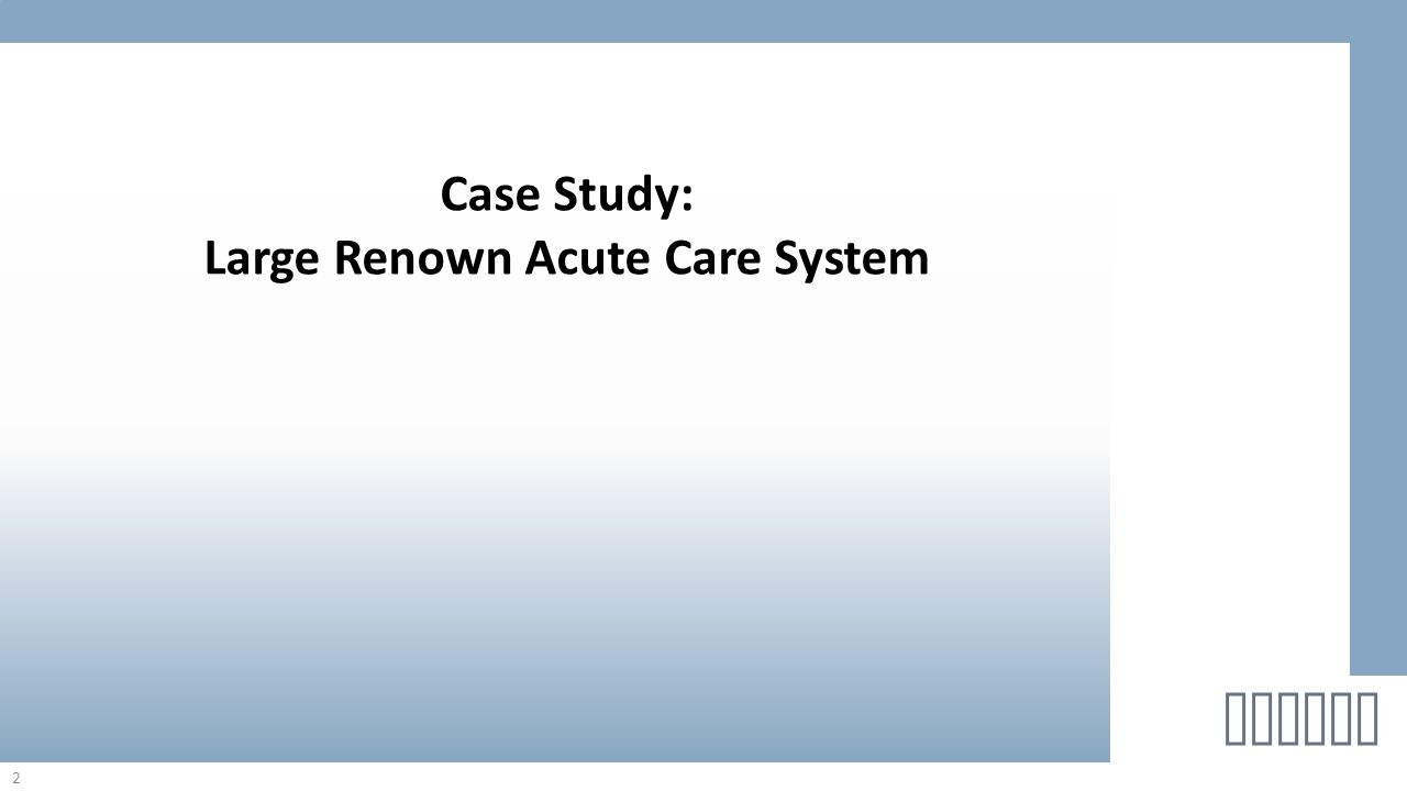 2 helton Case Study: Large Renown Acute Care System