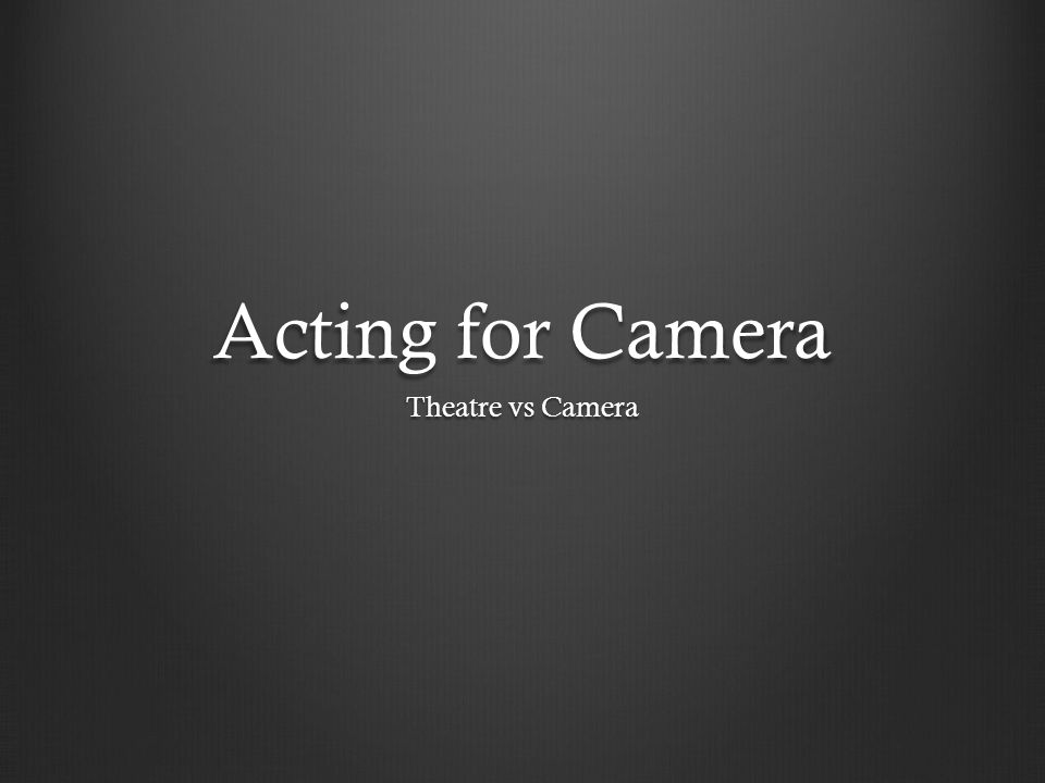Acting for Camera Theatre vs Camera