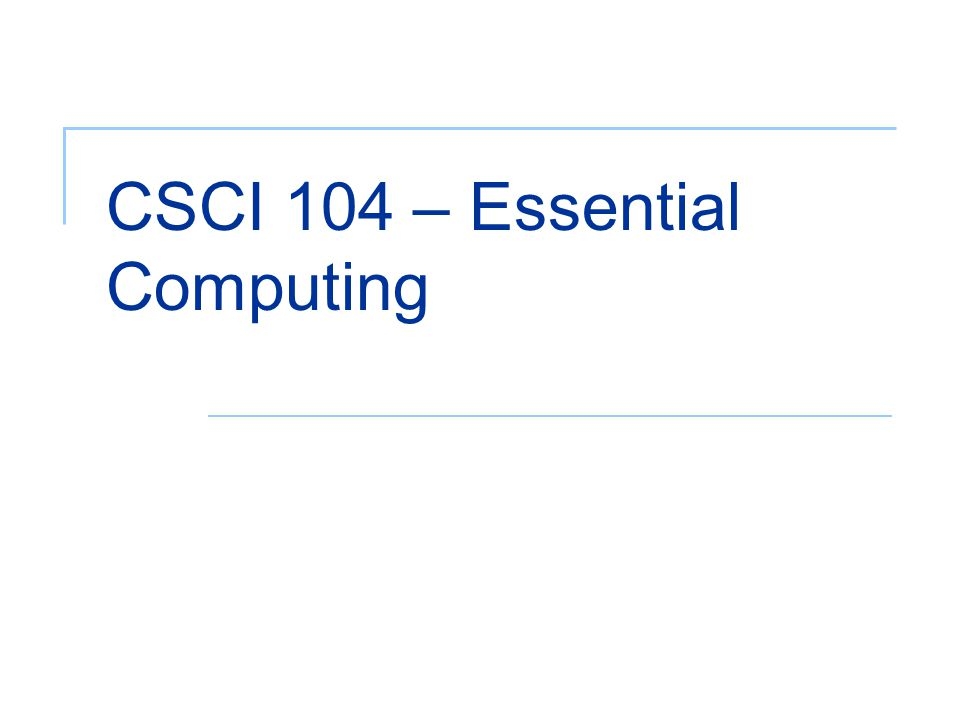 CSCI 104 – Essential Computing