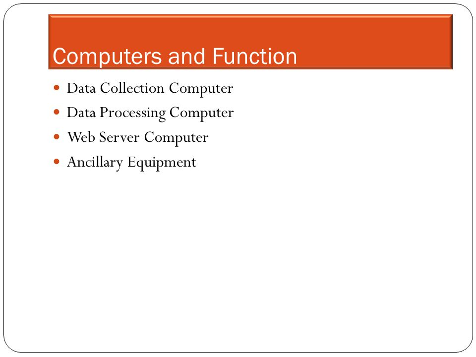 Computers and Function Data Collection Computer Data Processing Computer Web Server Computer Ancillary Equipment