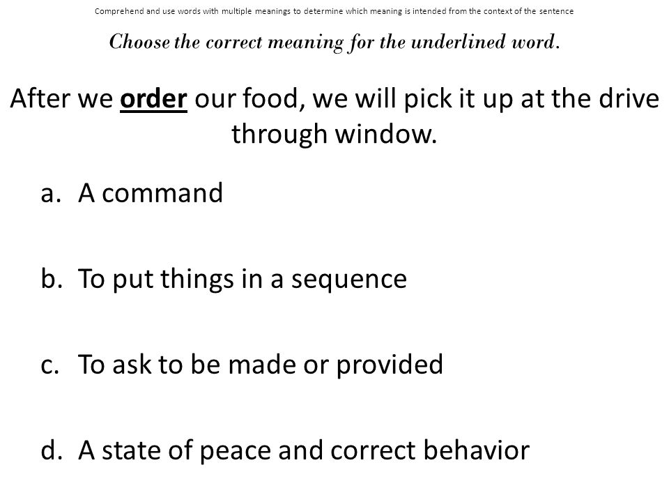 Comprehend and use words with multiple meanings to determine which meaning is intended from the context of the sentence Choose the correct meaning for the underlined word.