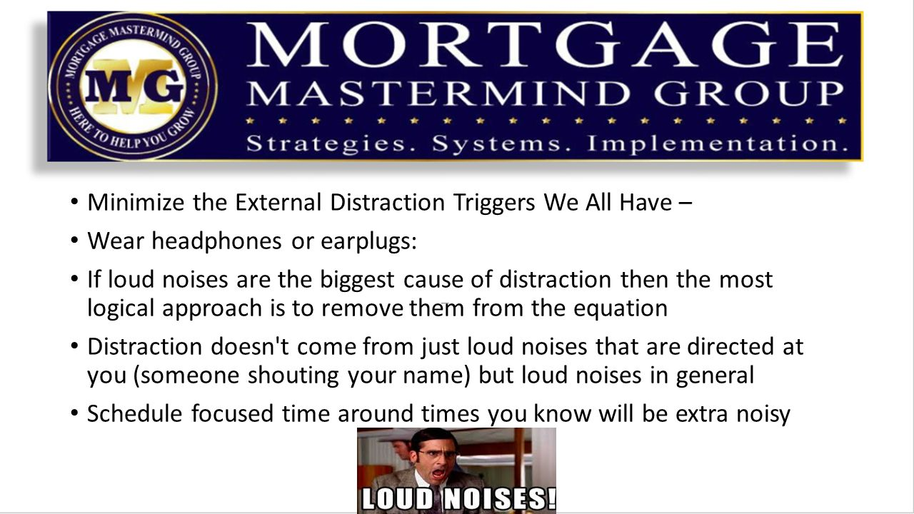 Minimize the External Distraction Triggers We All Have – Wear headphones or earplugs: If loud noises are the biggest cause of distraction then the mos