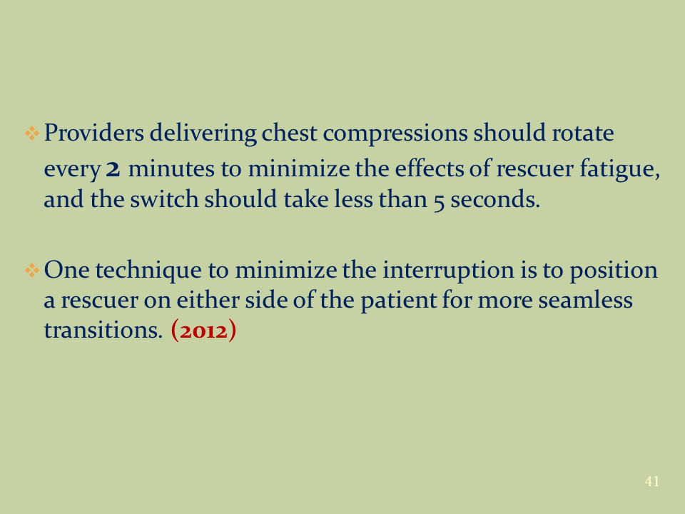 Providers delivering chest compressions should rotate every 2 minutes to minimize the effects of rescuer fatigue, and the switch should take less than 5 seconds.