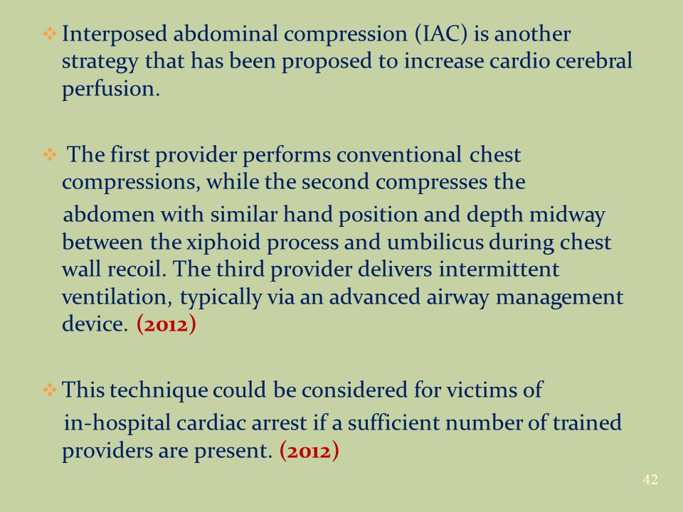  Interposed abdominal compression (IAC) is another strategy that has been proposed to increase cardio cerebral perfusion.  The first provider perfor