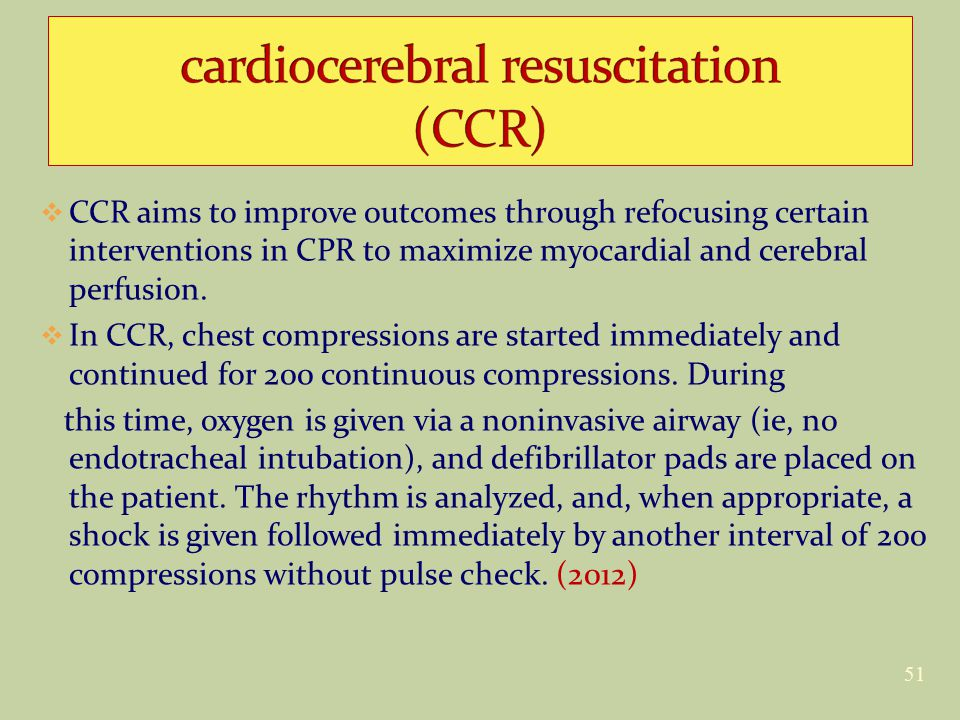  CCR aims to improve outcomes through refocusing certain interventions in CPR to maximize myocardial and cerebral perfusion.  In CCR, chest compress