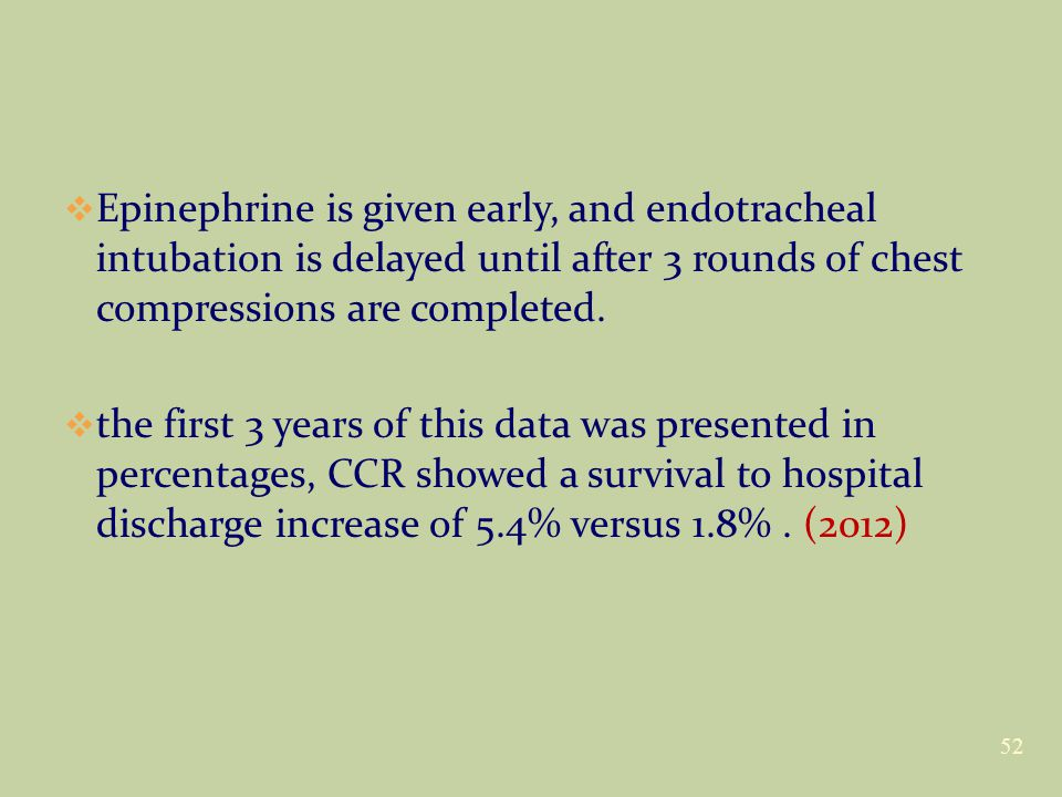  Epinephrine is given early, and endotracheal intubation is delayed until after 3 rounds of chest compressions are completed.  the first 3 years of