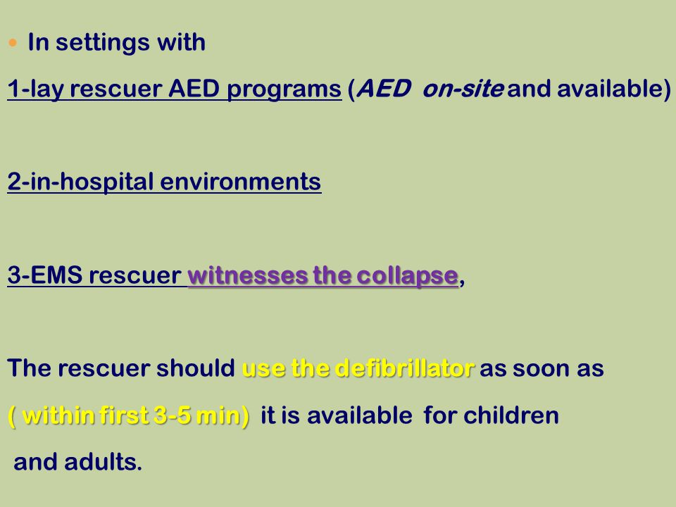 In settings with 1-lay rescuer AED programs (AED on-site and available) 2-in-hospital environments witnesses the collapse 3-EMS rescuer witnesses the