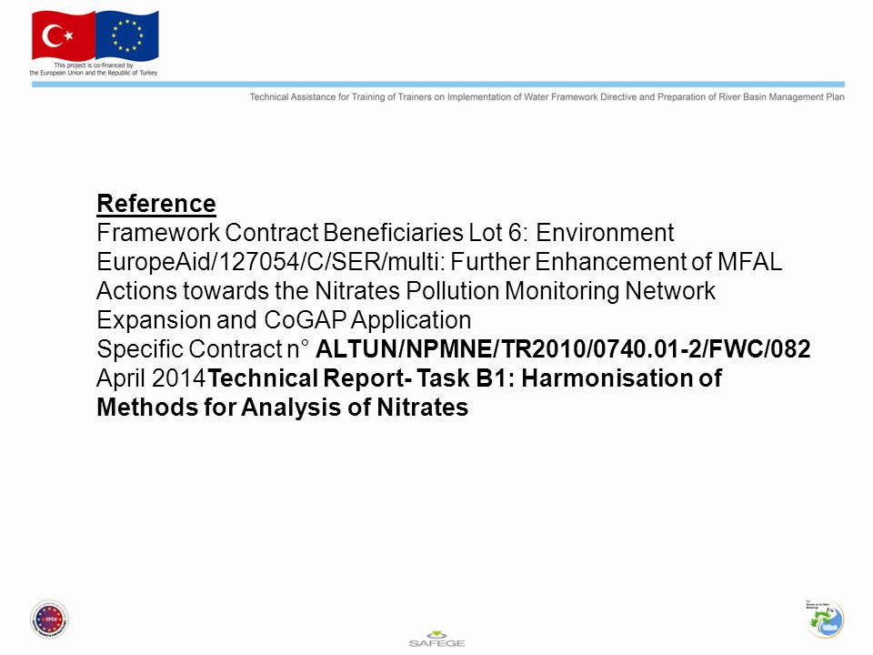 Reference Framework Contract Beneficiaries Lot 6: Environment EuropeAid/127054/C/SER/multi: Further Enhancement of MFAL Actions towards the Nitrates Pollution Monitoring Network Expansion and CoGAP Application Specific Contract n° ALTUN/NPMNE/TR2010/0740.01-2/FWC/082 April 2014Technical Report- Task B1: Harmonisation of Methods for Analysis of Nitrates