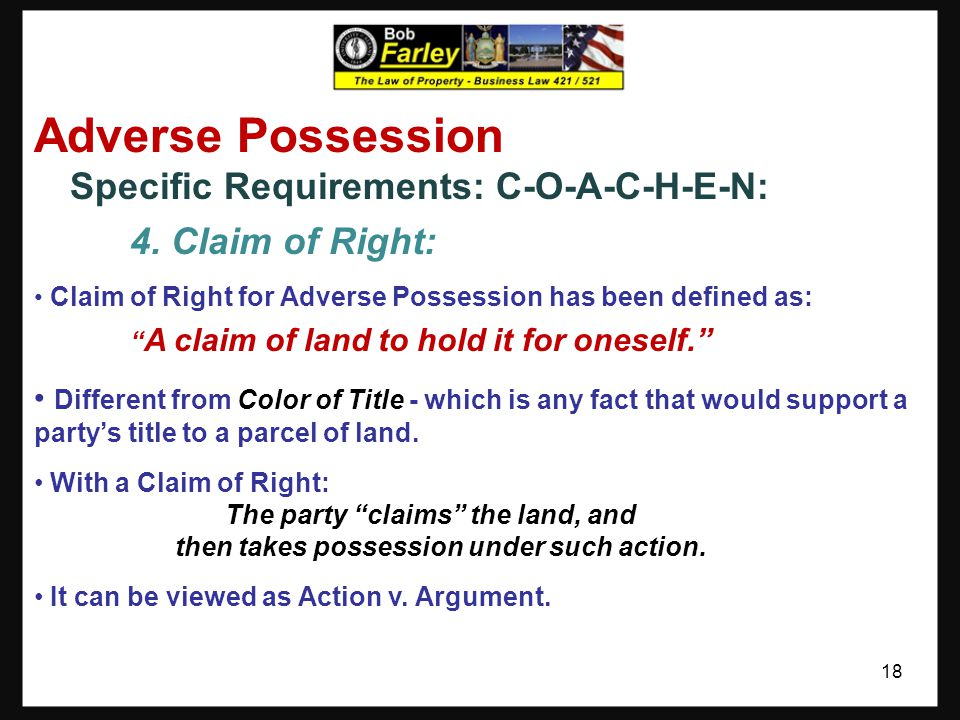"""Adverse Possession Specific Requirements: C-O-A-C-H-E-N: 3. Actual: Actual has been defined as: """"The use of the land as a reasonable owner would use t"""