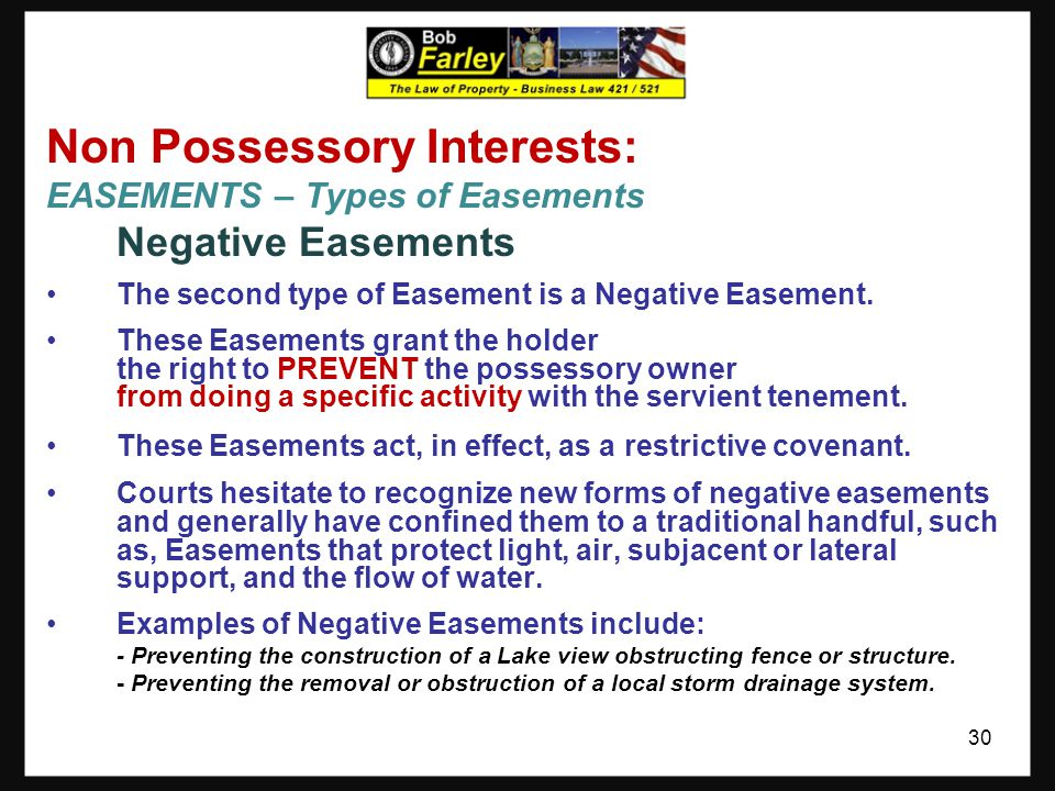 Non Possessory Interests: EASEMENTS – Types of Easements Affirmative Easements The first type of Easement is an Affirmative Easement. These Easements