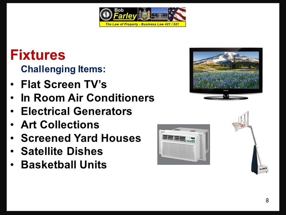 Fixtures Challenging Items: Flat Screen TV's In Room Air Conditioners Electrical Generators Art Collections Screened Yard Houses Satellite Dishes Basketball Units 8