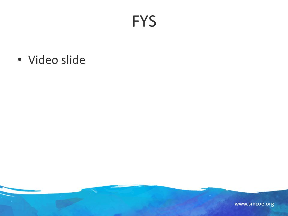 www.smcoe.org FYS Video slide