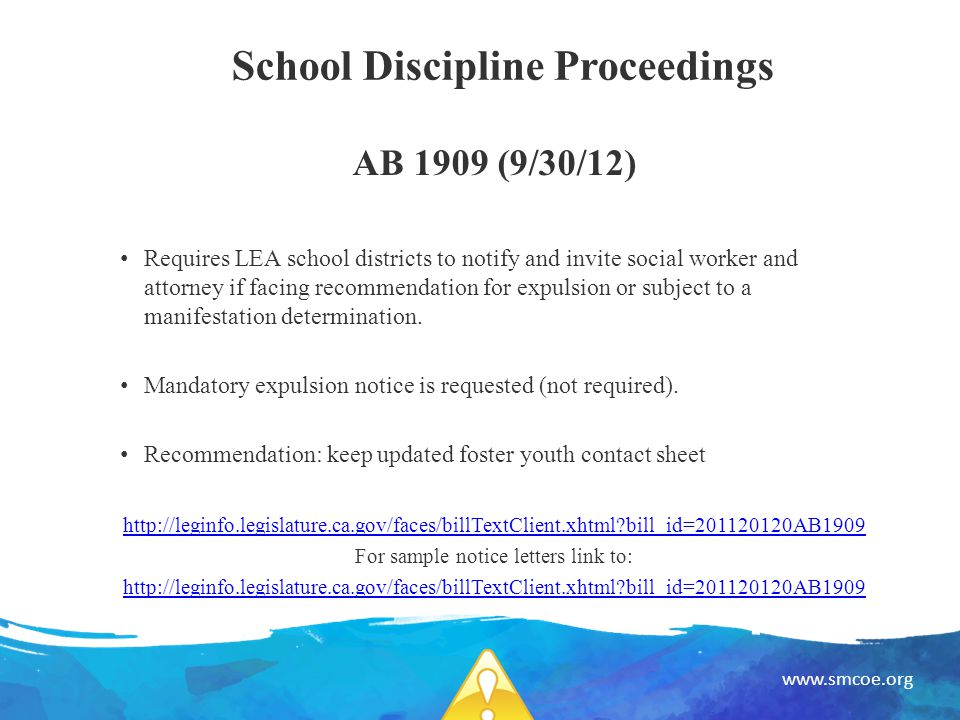 www.smcoe.org School Discipline Proceedings AB 1909 (9/30/12) Requires LEA school districts to notify and invite social worker and attorney if facing recommendation for expulsion or subject to a manifestation determination.