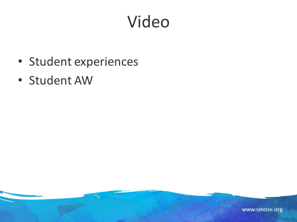 www.smcoe.org Video Student experiences Student AW