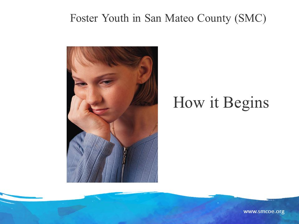 www.smcoe.org Length of Foster Care AB 12 (1/12) Youth may opt for extended foster care until age 21.