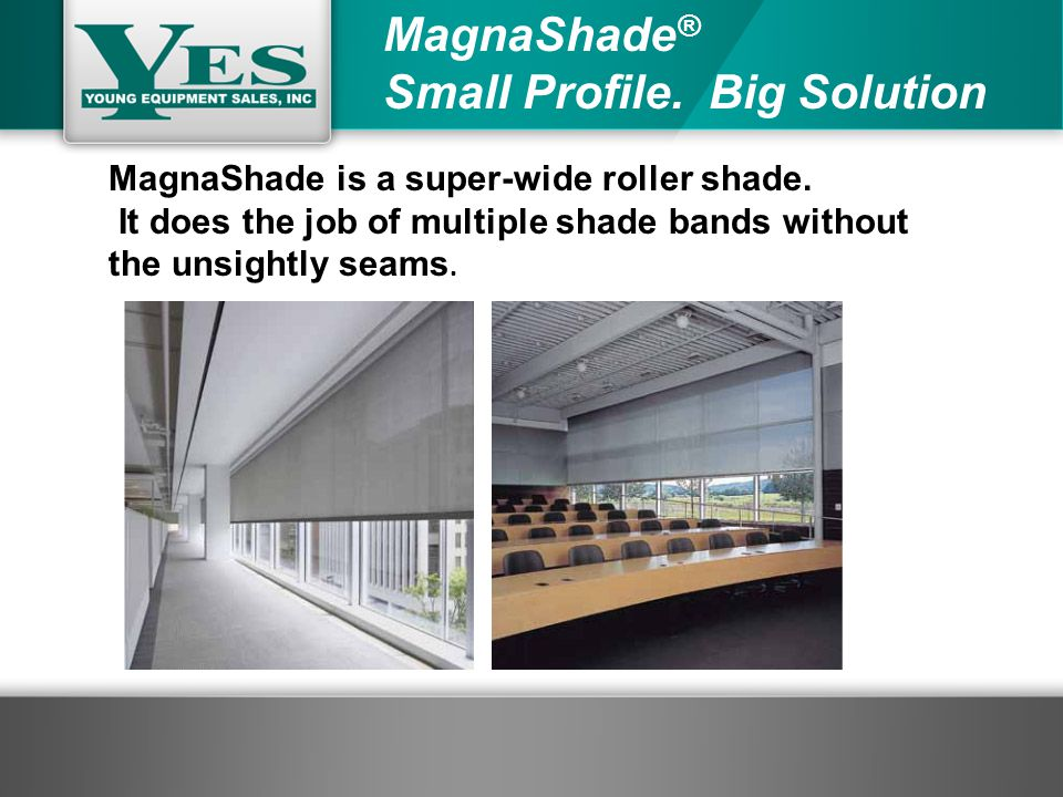 MagnaShade is a super-wide roller shade.