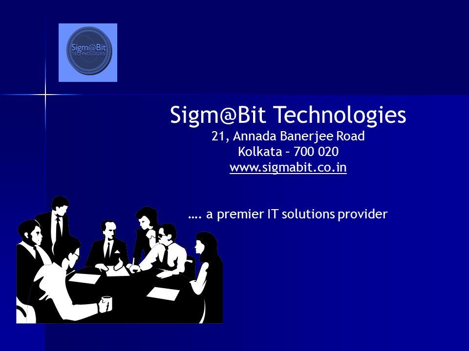 Sigm@Bit Technologies 21, Annada Banerjee Road Kolkata – 700 020 www.sigmabit.co.in ….