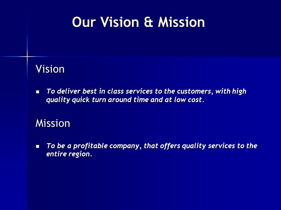 Vision To deliver best in class services to the customers, with high quality quick turn around time and at low cost.