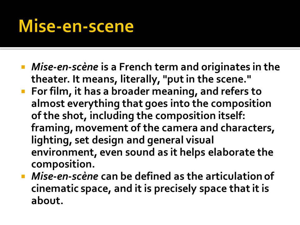  Mise-en-scène is a French term and originates in the theater.