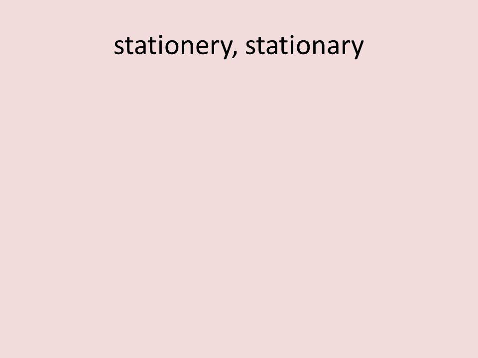 stationery, stationary