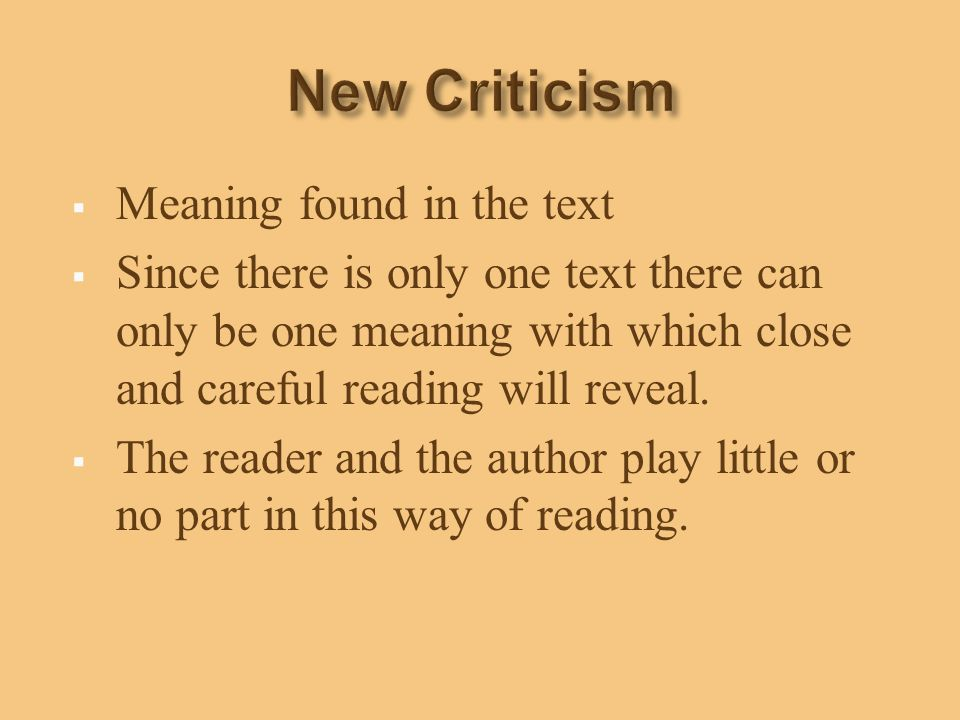  Meaning found in the text  Since there is only one text there can only be one meaning with which close and careful reading will reveal.  The reade