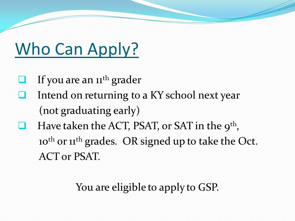 The Application Located on the GSP website AND the Counseling Office Webpage- under Juniors Requires one essay Requires at least 1 Teacher Recommendation Form that must be completed by a CORE subject teacher.