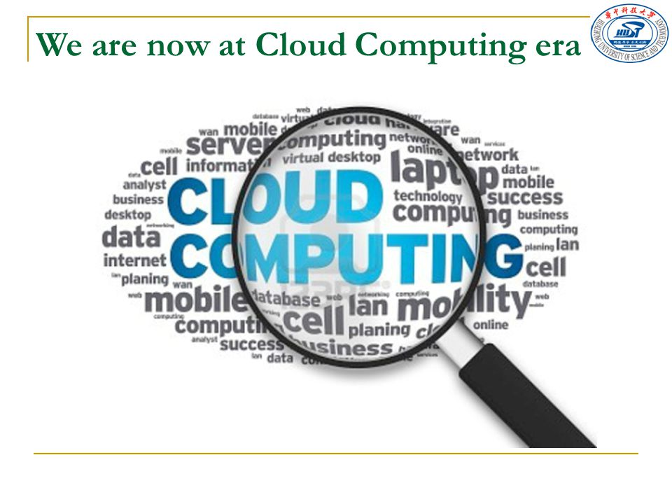 We are now at Cloud Computing era
