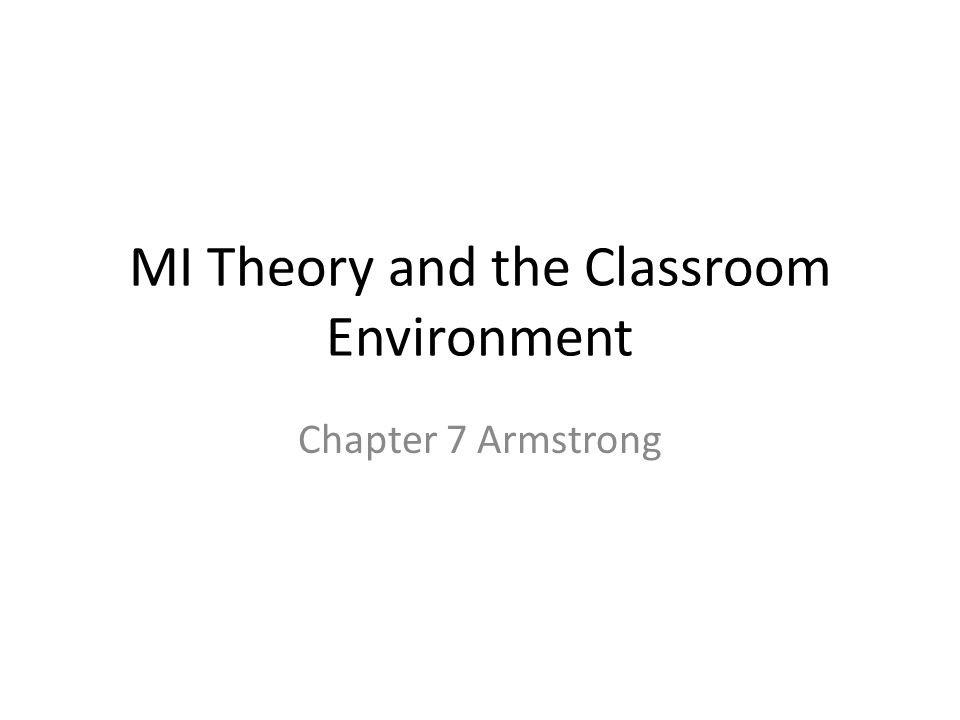 MI Theory and the Classroom Environment Chapter 7 Armstrong