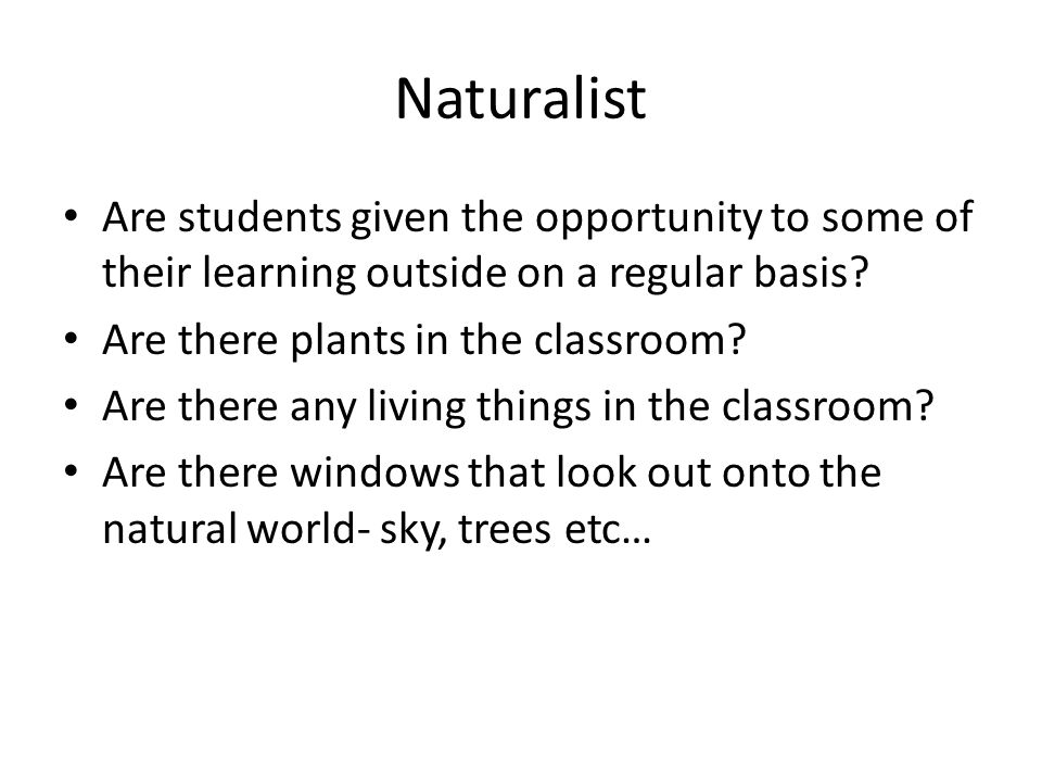 Naturalist Are students given the opportunity to some of their learning outside on a regular basis.