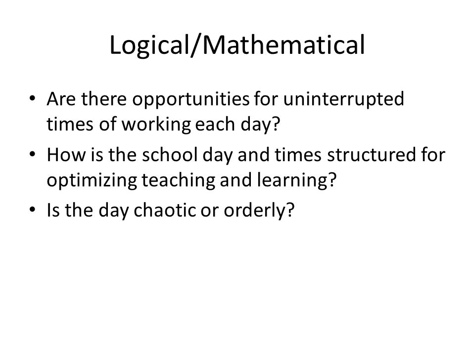 Logical/Mathematical Are there opportunities for uninterrupted times of working each day.