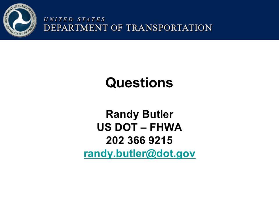 Questions Randy Butler US DOT – FHWA 202 366 9215 randy.butler@dot.gov